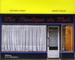Ma boutique des mots, Editions de La Martinière,Benoit Teillet, Edouard Launet,photographie, édition, livre, album, photos de vitrines, boutiques abandonnées, les beaux dimanches